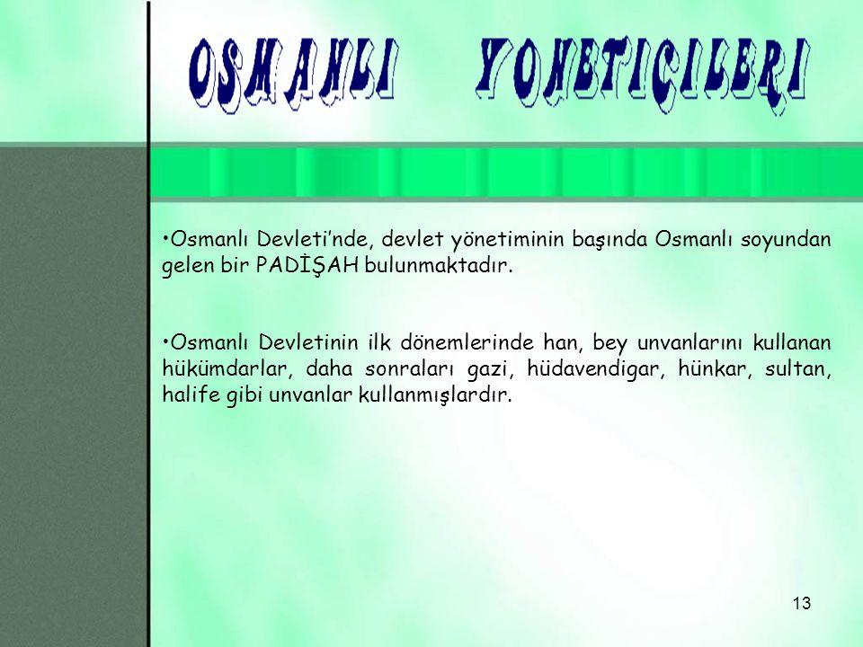 Osmanlı Devleti'nde, devlet yönetiminin başında Osmanlı soyundan gelen bir PADİŞAH bulunmaktadır.