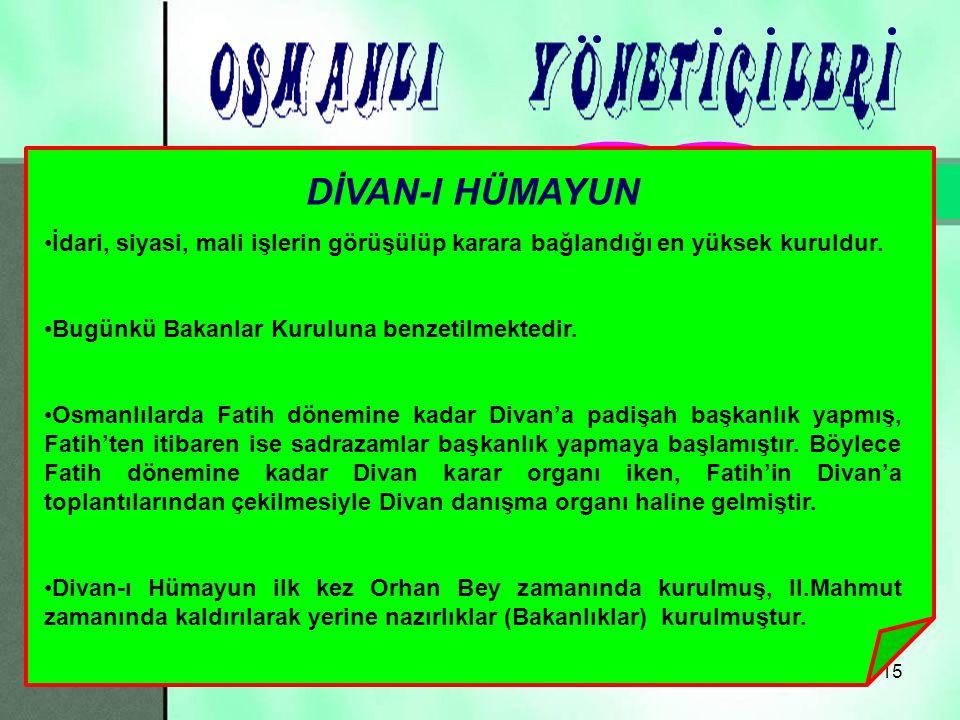 Padişahın, devleti yönetirken danışacağı, meclis niteliğinde DİVAN-I HÜMAYUN denilen bir kurul vardır.