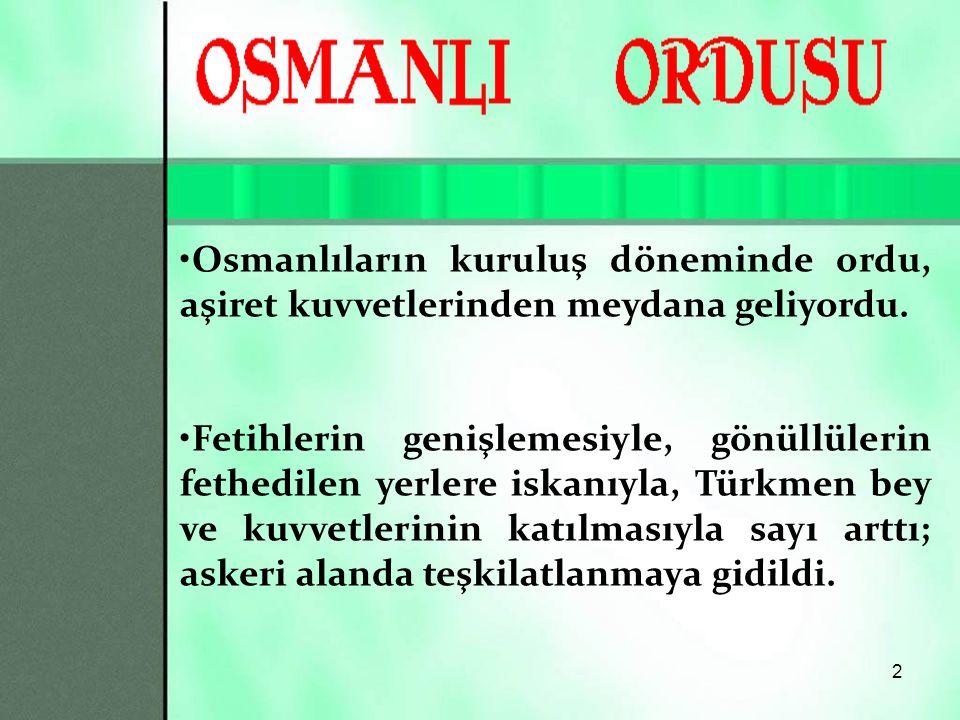 Osmanlıların kuruluş döneminde ordu, aşiret kuvvetlerinden meydana geliyordu.