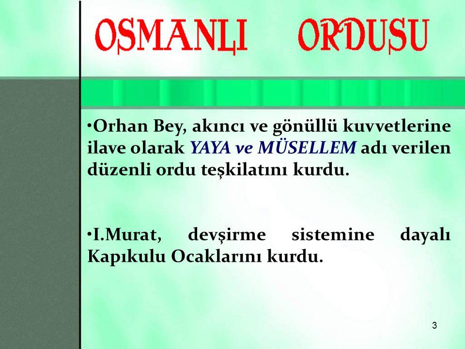 Orhan Bey, akıncı ve gönüllü kuvvetlerine ilave olarak YAYA ve MÜSELLEM adı verilen düzenli ordu teşkilatını kurdu.