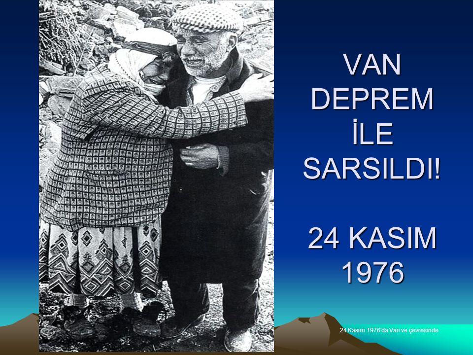 VAN DEPREM İLE SARSILDI! 24 KASIM 1976