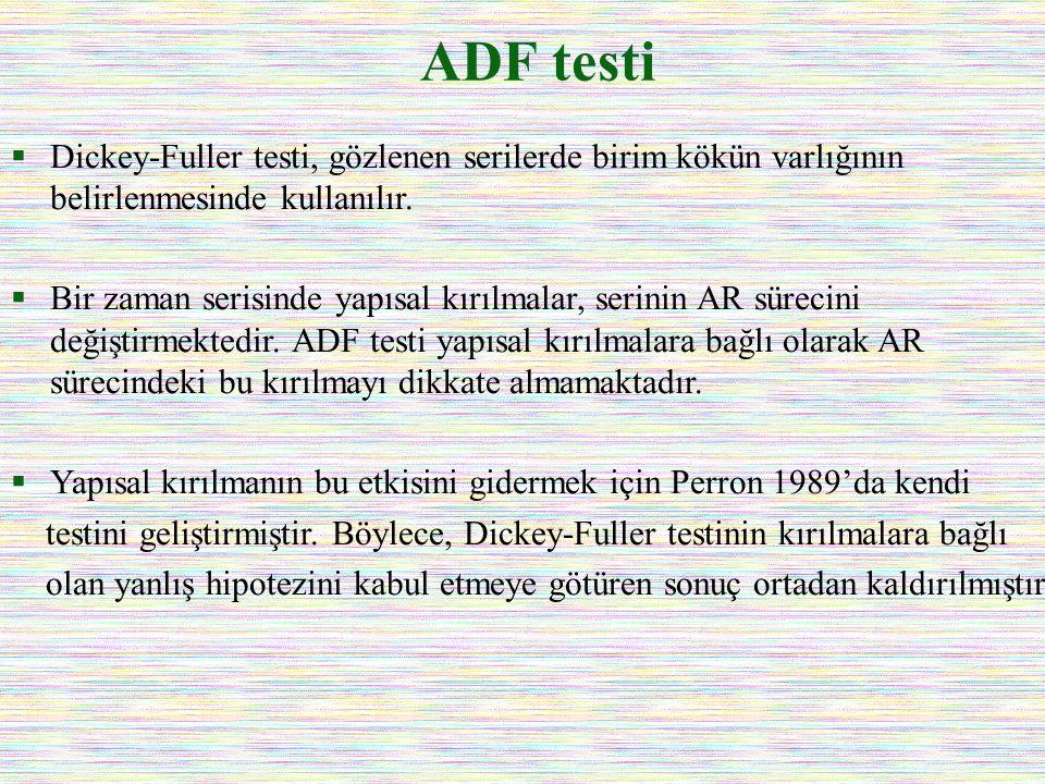 ADF testi Dickey-Fuller testi, gözlenen serilerde birim kökün varlığının belirlenmesinde kullanılır.