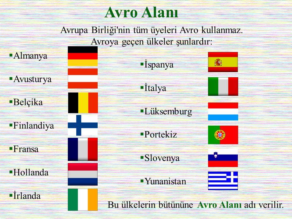 Avro Alanı Avrupa Birliği nin tüm üyeleri Avro kullanmaz. Avroya geçen ülkeler şunlardır: Almanya.