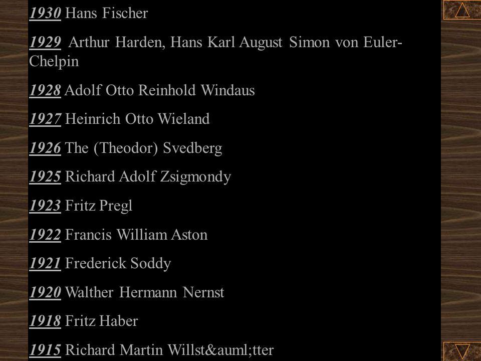 1930 Hans Fischer 1929 Arthur Harden, Hans Karl August Simon von Euler-Chelpin. 1928 Adolf Otto Reinhold Windaus.