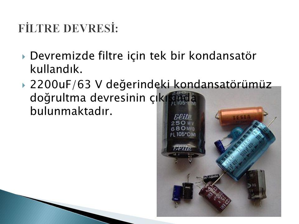 FİLTRE DEVRESİ: Devremizde filtre için tek bir kondansatör kullandık.