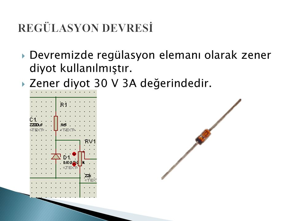 REGÜLASYON DEVRESİ Devremizde regülasyon elemanı olarak zener diyot kullanılmıştır.