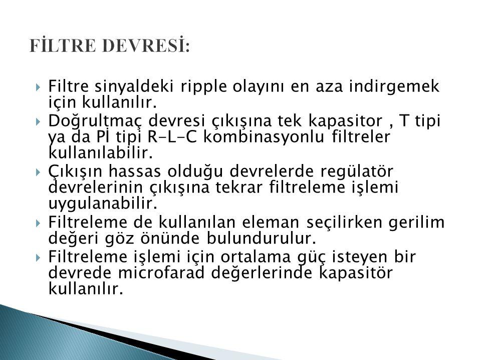 FİLTRE DEVRESİ: Filtre sinyaldeki ripple olayını en aza indirgemek için kullanılır.
