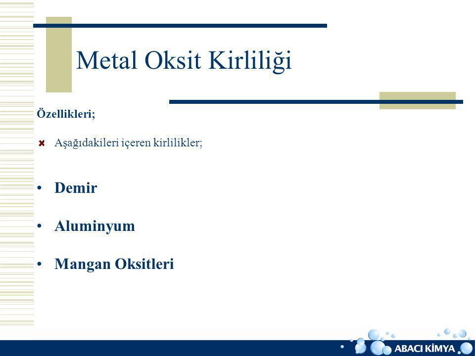 Metal Oksit Kirliliği Demir Aluminyum Mangan Oksitleri Özellikleri;