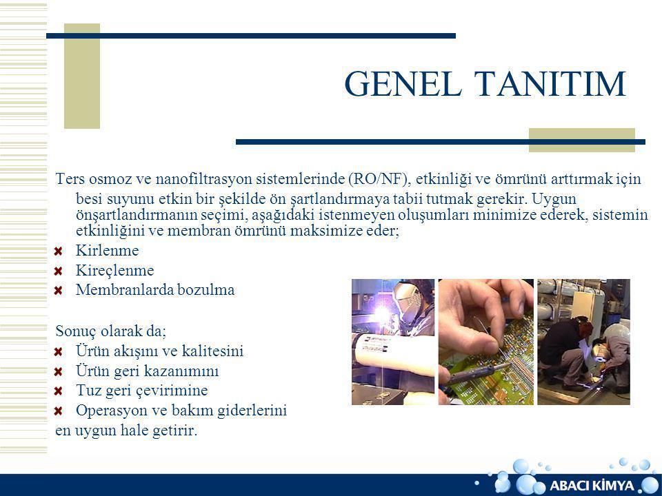 GENEL TANITIM Ters osmoz ve nanofiltrasyon sistemlerinde (RO/NF), etkinliği ve ömrünü arttırmak için.
