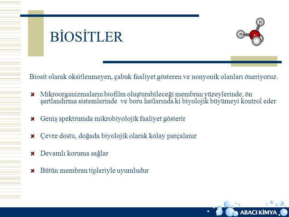 BİOSİTLER Biosit olarak oksitlenmeyen, çabuk faaliyet gösteren ve nonyonik olanları öneriyoruz.