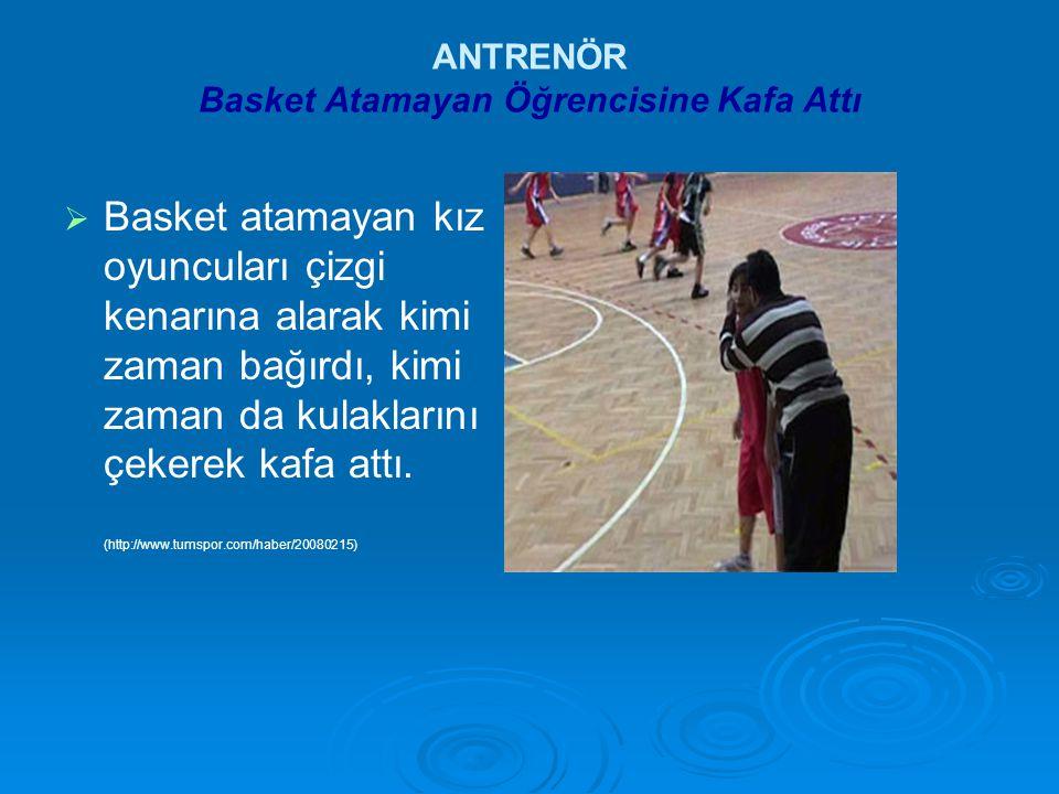 ANTRENÖR Basket Atamayan Öğrencisine Kafa Attı