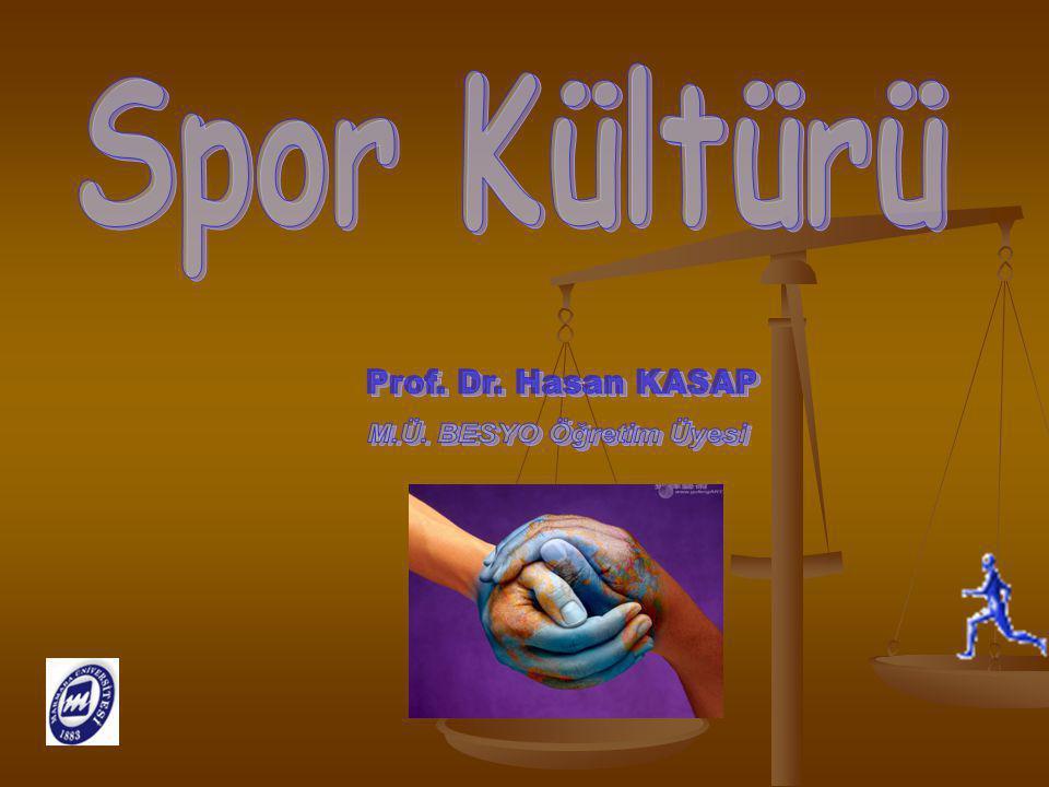 Spor Kültürü Prof. Dr. Hasan KASAP M.Ü. BESYO Öğretim Üyesi