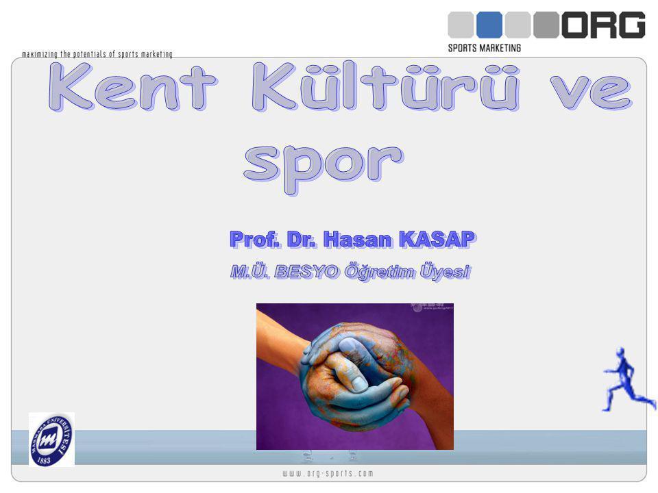 Kent Kültürü ve spor Prof. Dr. Hasan KASAP M.Ü. BESYO Öğretim Üyesi