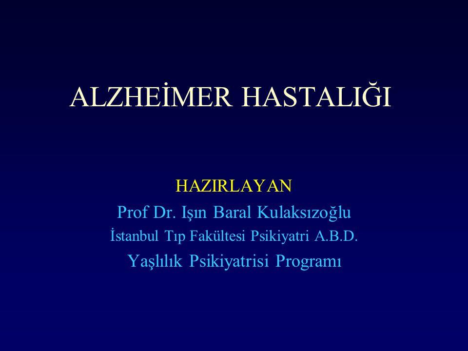 ALZHEİMER HASTALIĞI HAZIRLAYAN Prof Dr. Işın Baral Kulaksızoğlu