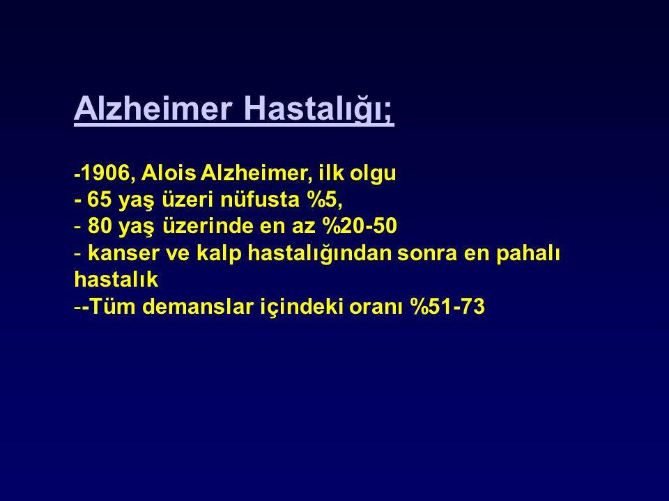 Alzheimer Hastalığı; - 65 yaş üzeri nüfusta %5,