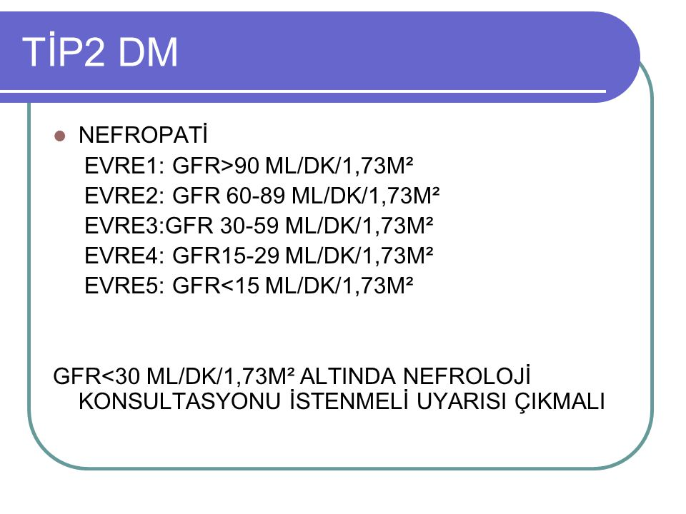 TİP2 DM NEFROPATİ EVRE1: GFR>90 ML/DK/1,73M²