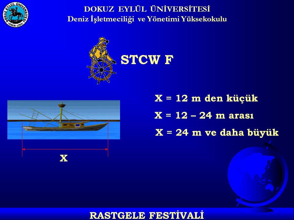 STCW F X = 12 m den küçük X = 12 – 24 m arası X X = 24 m ve daha büyük