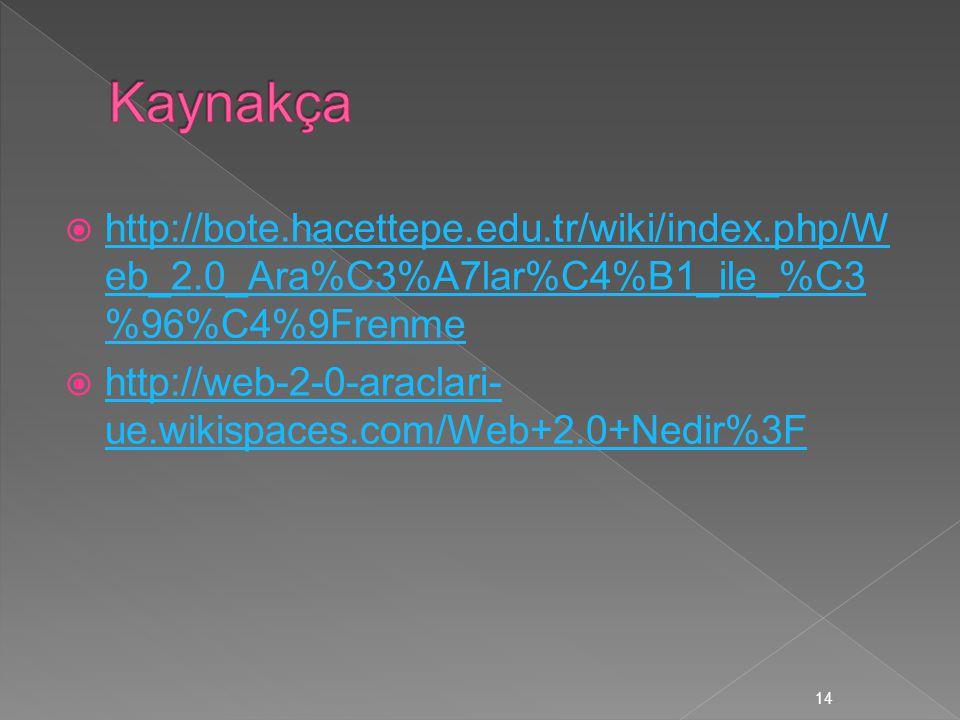 Kaynakça http://bote.hacettepe.edu.tr/wiki/index.php/Web_2.0_Ara%C3%A7lar%C4%B1_ile_%C3%96%C4%9Frenme.