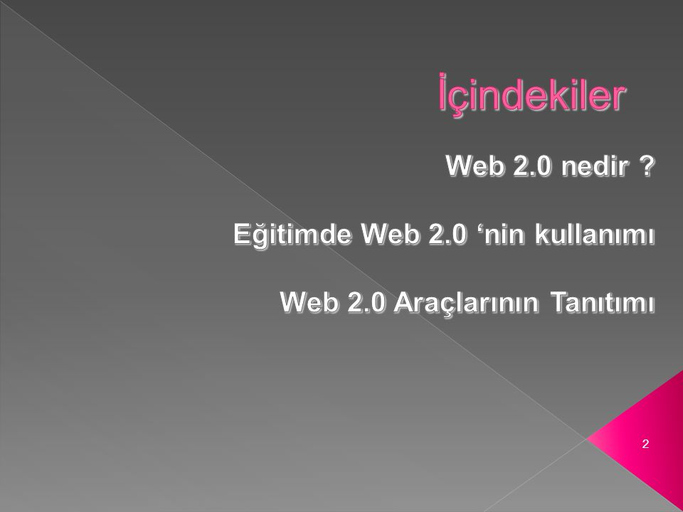 İçindekiler Web 2.0 nedir Eğitimde Web 2.0 'nin kullanımı