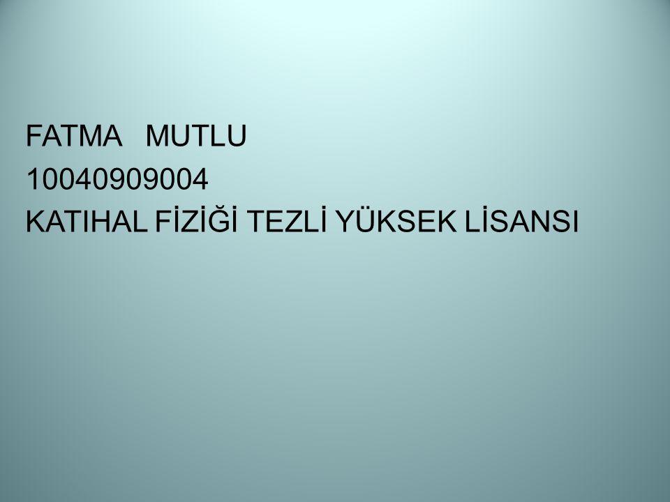 FATMA MUTLU 10040909004 KATIHAL FİZİĞİ TEZLİ YÜKSEK LİSANSI