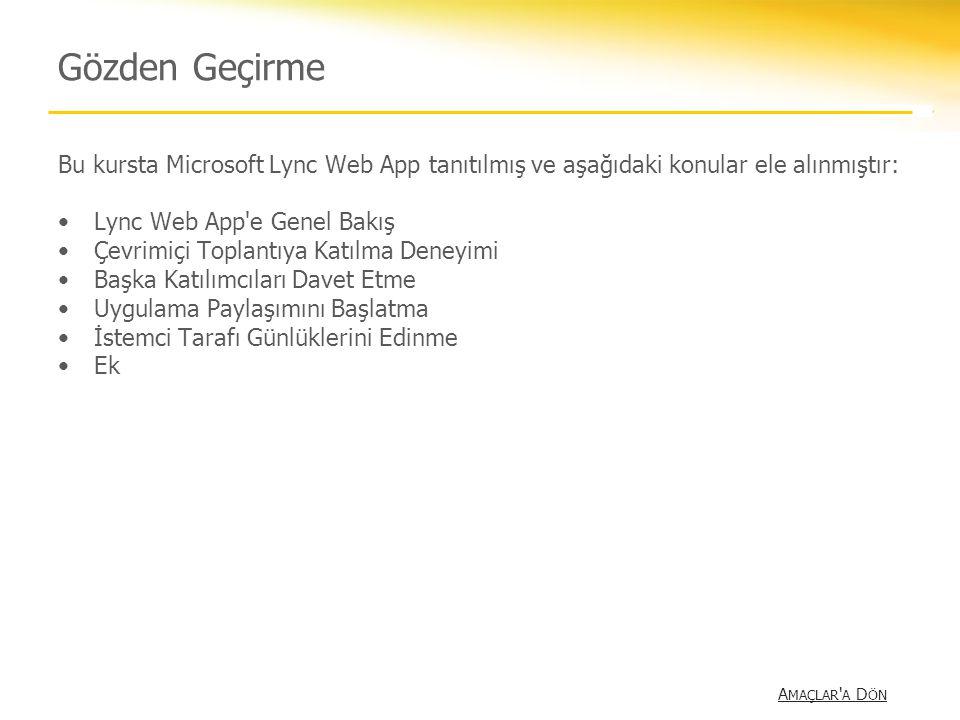 Gözden Geçirme Bu kursta Microsoft Lync Web App tanıtılmış ve aşağıdaki konular ele alınmıştır: Lync Web App e Genel Bakış.