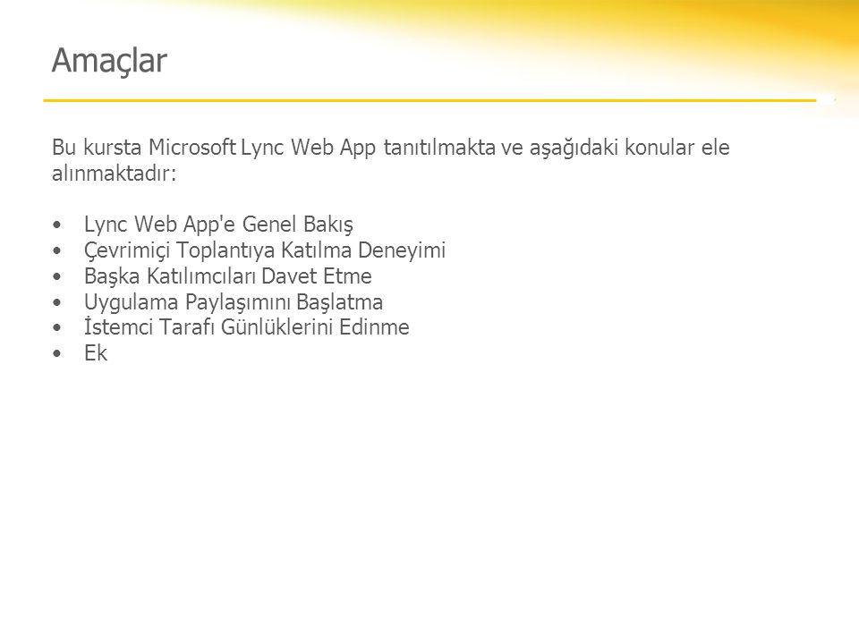 Amaçlar Bu kursta Microsoft Lync Web App tanıtılmakta ve aşağıdaki konular ele alınmaktadır: Lync Web App e Genel Bakış.