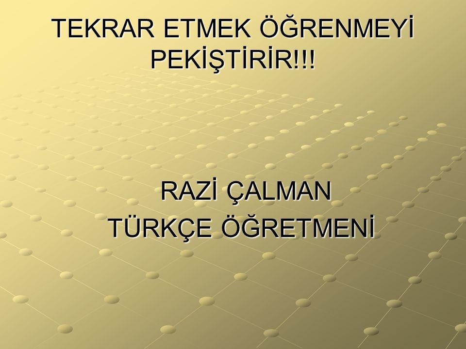 TEKRAR ETMEK ÖĞRENMEYİ PEKİŞTİRİR!!!