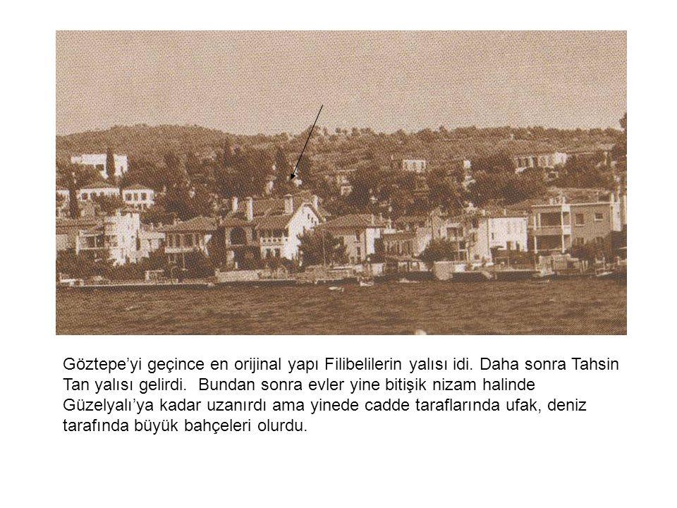 Göztepe'yi geçince en orijinal yapı Filibelilerin yalısı idi