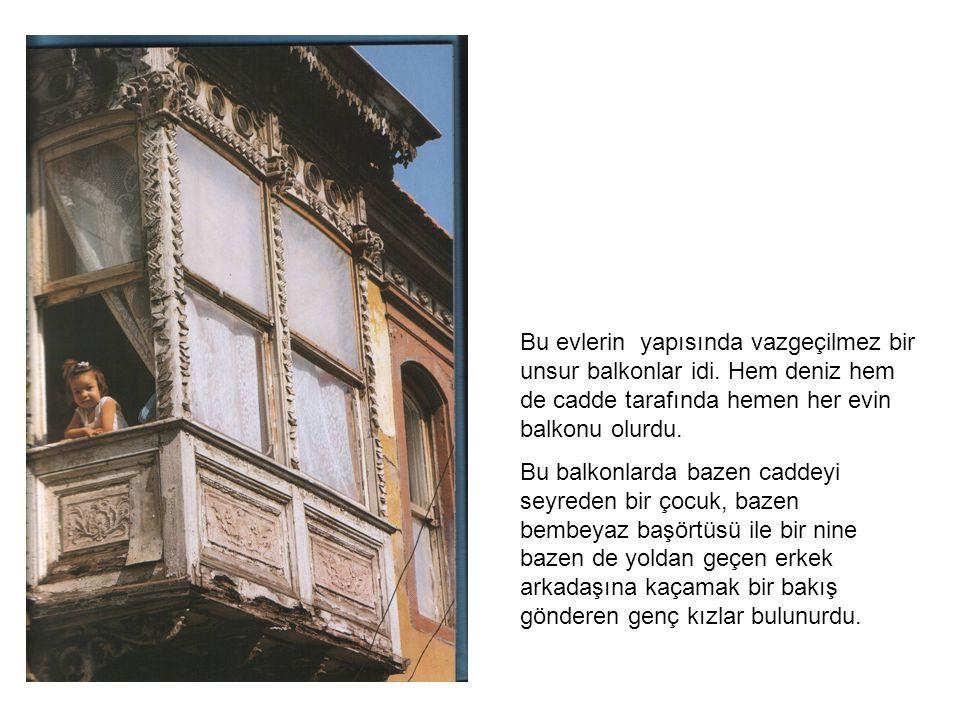 Bu evlerin yapısında vazgeçilmez bir unsur balkonlar idi