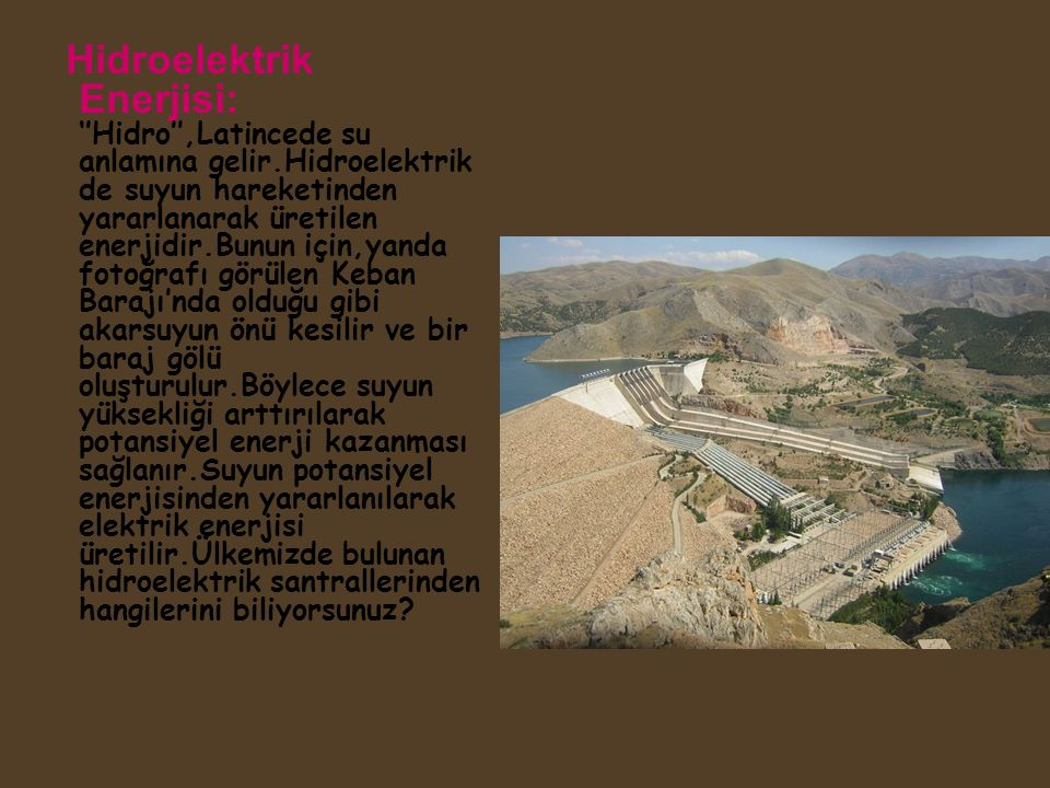 Hidroelektrik Enerjisi: ''Hidro'',Latincede su anlamına gelir