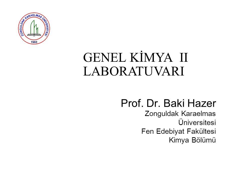 GENEL KİMYA II LABORATUVARI Prof. Dr. Baki Hazer