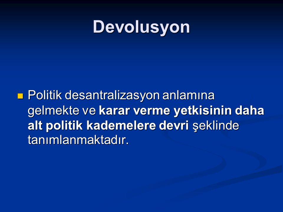 Devolusyon Politik desantralizasyon anlamına gelmekte ve karar verme yetkisinin daha alt politik kademelere devri şeklinde tanımlanmaktadır.