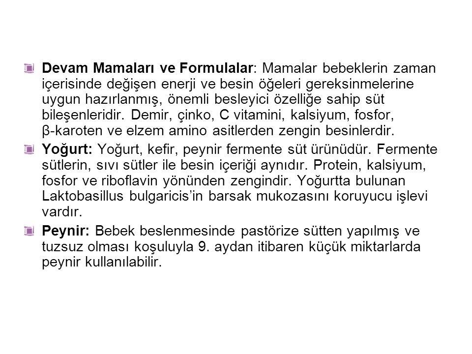Devam Mamaları ve Formulalar: Mamalar bebeklerin zaman içerisinde değişen enerji ve besin öğeleri gereksinmelerine uygun hazırlanmış, önemli besleyici özelliğe sahip süt bileşenleridir. Demir, çinko, C vitamini, kalsiyum, fosfor, β-karoten ve elzem amino asitlerden zengin besinlerdir.
