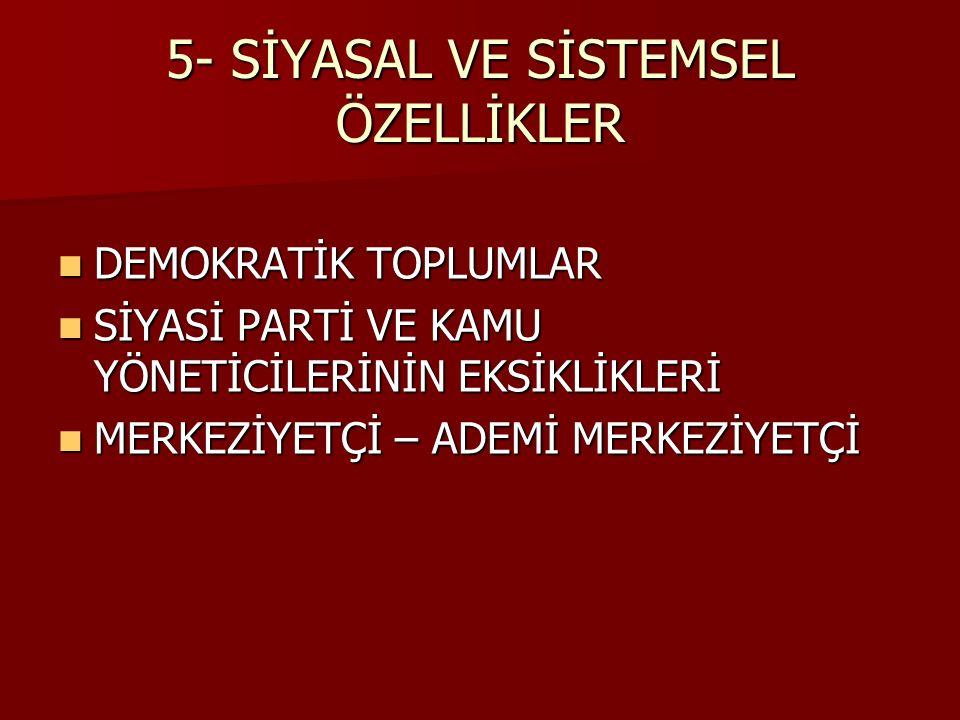 5- SİYASAL VE SİSTEMSEL ÖZELLİKLER