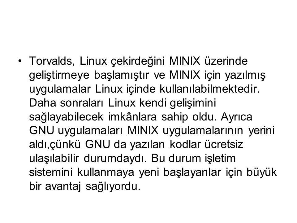 Torvalds, Linux çekirdeğini MINIX üzerinde geliştirmeye başlamıştır ve MINIX için yazılmış uygulamalar Linux içinde kullanılabilmektedir.