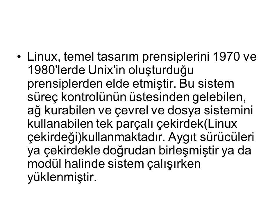 Linux, temel tasarım prensiplerini 1970 ve 1980 lerde Unix in oluşturduğu prensiplerden elde etmiştir.