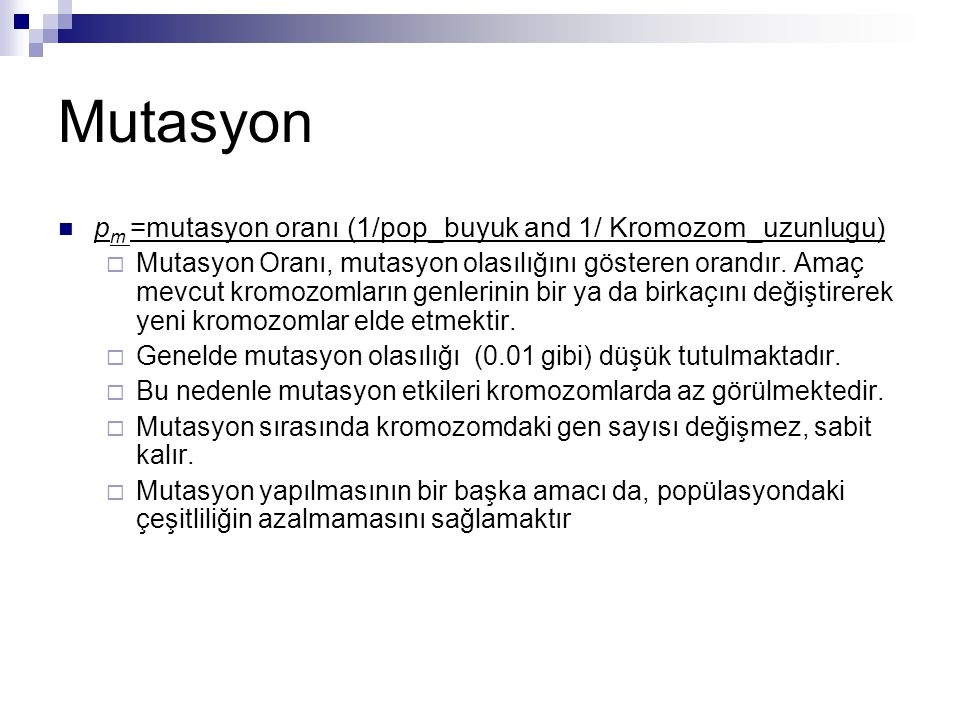 Mutasyon pm =mutasyon oranı (1/pop_buyuk and 1/ Kromozom_uzunlugu)