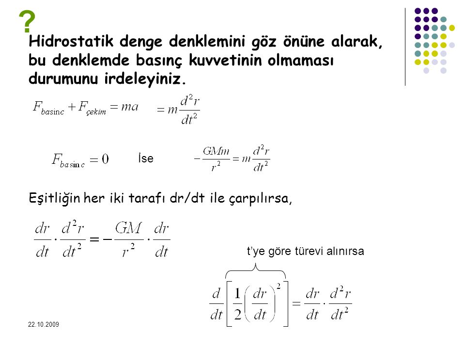 Hidrostatik denge denklemini göz önüne alarak, bu denklemde basınç kuvvetinin olmaması durumunu irdeleyiniz.