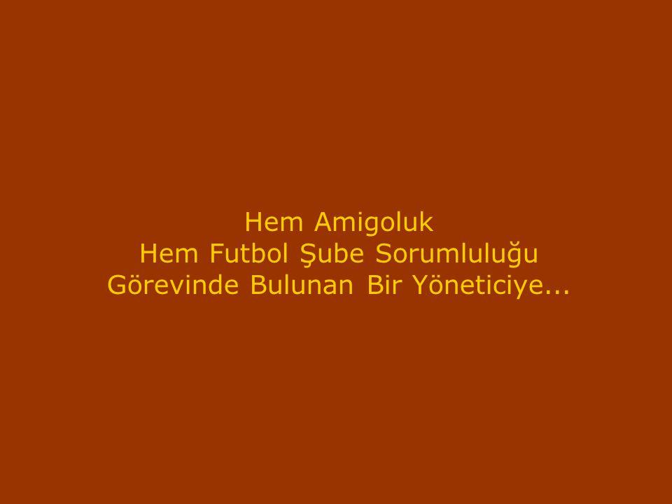 Hem Futbol Şube Sorumluluğu Görevinde Bulunan Bir Yöneticiye...