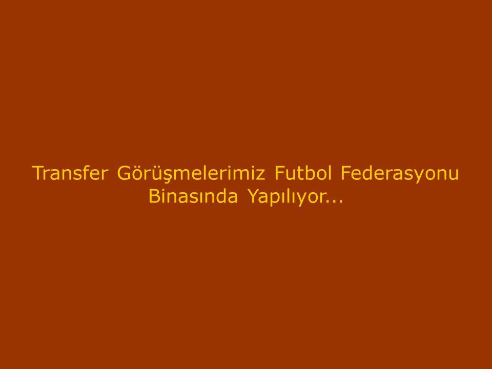 Transfer Görüşmelerimiz Futbol Federasyonu