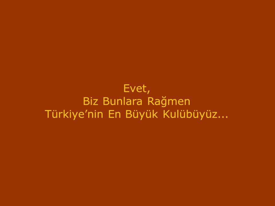 Türkiye'nin En Büyük Kulübüyüz...