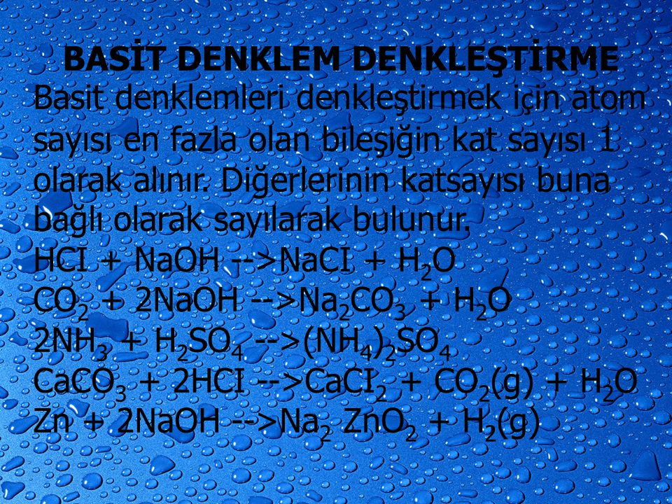 BASİT DENKLEM DENKLEŞTİRME Basit denklemleri denkleştirmek için atom sayısı en fazla olan bileşiğin kat sayısı 1 olarak alınır. Diğerlerinin katsayısı buna bağlı olarak sayılarak bulunur.