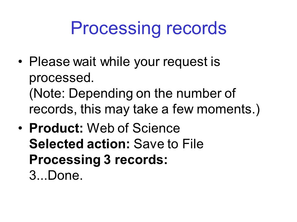 Processing records Please wait while your request is processed. (Note: Depending on the number of records, this may take a few moments.)