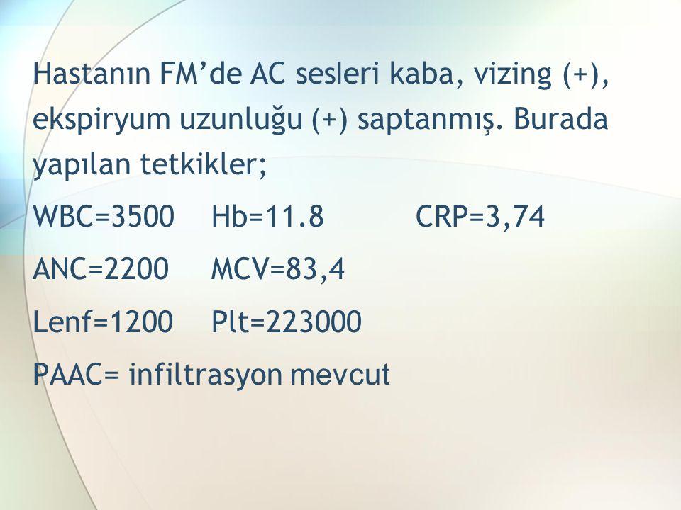 Hastanın FM'de AC sesleri kaba, vizing (+), ekspiryum uzunluğu (+) saptanmış. Burada yapılan tetkikler;
