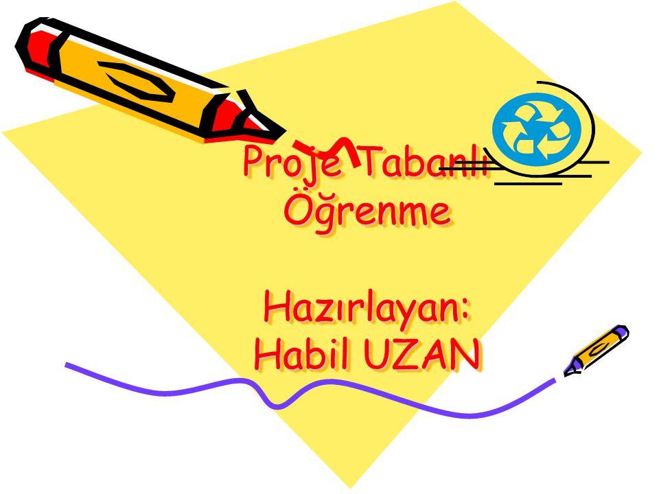 Proje Tabanlı Öğrenme Hazırlayan: Habil UZAN