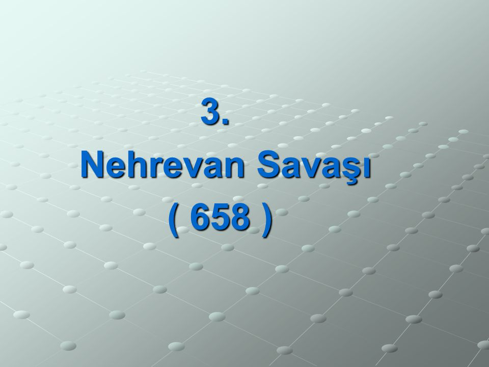 3. Nehrevan Savaşı ( 658 )