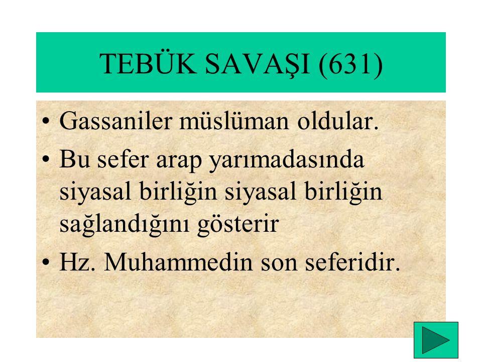 TEBÜK SAVAŞI (631) Gassaniler müslüman oldular.