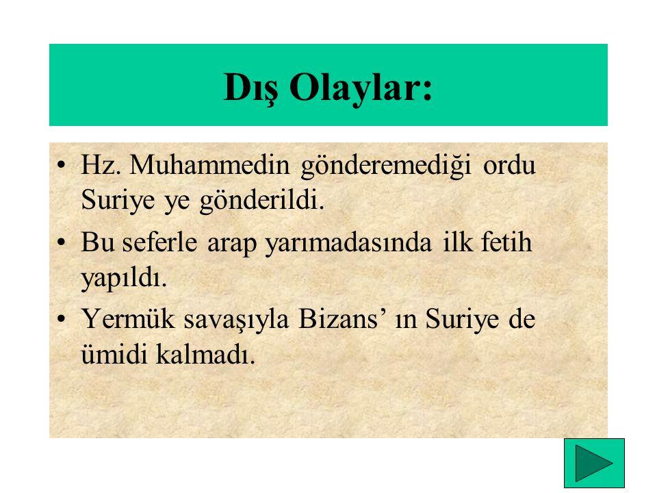Dış Olaylar: Hz. Muhammedin gönderemediği ordu Suriye ye gönderildi.