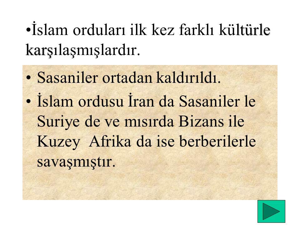 İslam orduları ilk kez farklı kültürle karşılaşmışlardır.