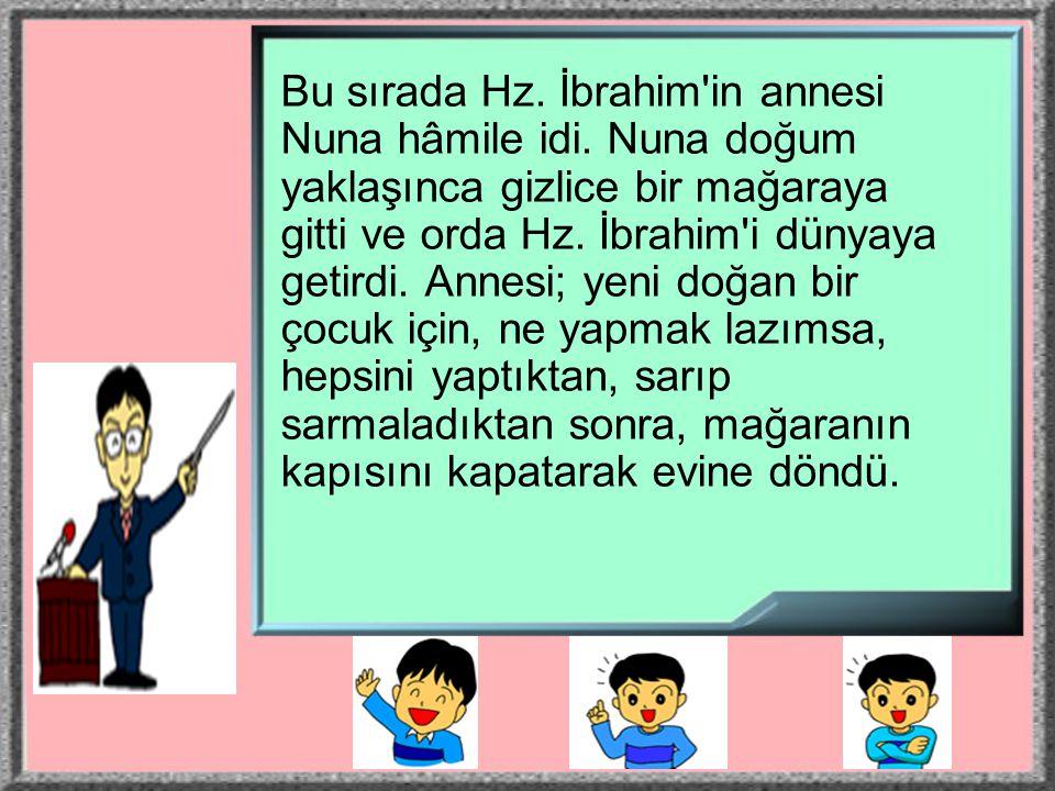 Bu sırada Hz. İbrahim in annesi Nuna hâmile idi